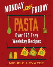 Monday-to-Friday Pasta ebook by Michele Urvater