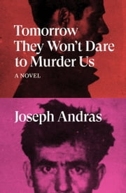 Tomorrow They Won't Dare to Murder Us - A Novel ebook by Joseph Andras