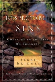 Respectable Sins - Confronting the Sins We Tolerate ebook by Jerry Bridges