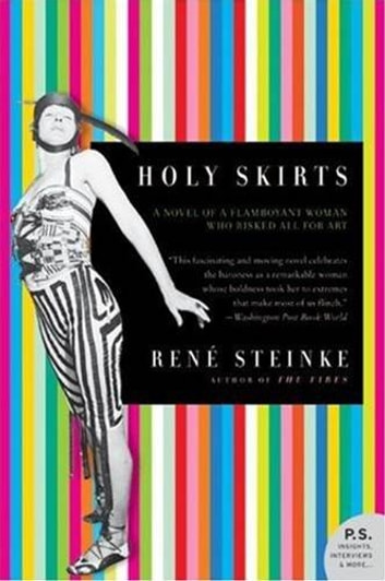 Holy Skirts - A Novel of a Flamboyant Woman Who Risked All for Art ebook by Rene Steinke