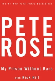 My Prison Without Bars - Pete Rose ebook by Pete Rose