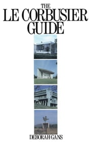 The Le Corbusier Guide ebook by Gans, Deborah