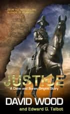 Justice- A Dane and Bones Origins Story ebook by David Wood,Edward G. Talbot