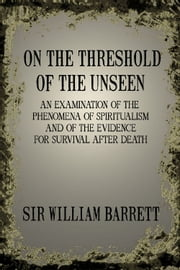 On the Threshold of the Unseen ebook by Sir William Barrett