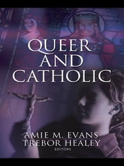 Queer and Catholic ebook by Amie Evans,Trebor Healey