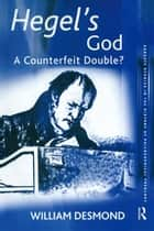 Hegel's God - A Counterfeit Double? ebook by William Desmond