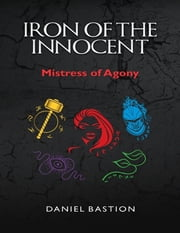 Iron of the Innocent: Mistress of Agony ebook by Daniel Bastion
