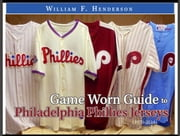 Game Worn Guide to Philadelphia Phillies Jerseys (1970-2015) ebook by William F. Henderson