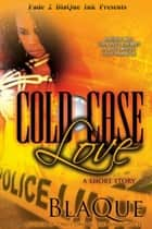 Cold Case Love ebook by BlaQue Angel