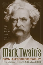 Mark Twain's Own Autobiography: The Chapters from the North American Review ebook by Twain, Mark