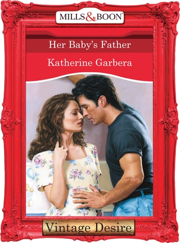 Her Baby's Father (Mills & Boon Desire) (The Baby Bank, Book 2) ebook by Katherine Garbera