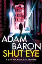 Shut Eye - A gripping crime thriller you won't be able to put down ebook by