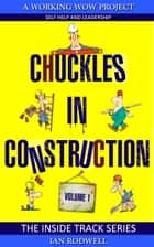 Chuckles in Construction Volume 1 ebook by Ian Rodwell