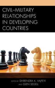 Civil–Military Relationships in Developing Countries ebook by Dhirendra K. Vajpeyi,Glen Segell,Pita Ogaba Agbese,Yoram Evron,Mpho G. Molomo,Mary Jo Halder,Glen Segell,Dhirendra K. Vajpeyi
