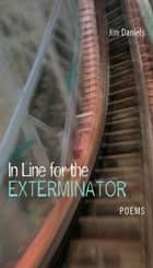 In Line for the Exterminator: Poems ebook by Jim Daniels