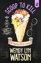 SCOOP TO KILL ebook by Wendy Lyn Watson