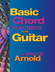Basic Chord Voicings for Guitar ebook by Arnold, Bruce E.
