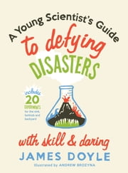 A Young Scientist's Guide to Defying Disasters ebook by James Doyle