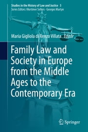 Family Law and Society in Europe from the Middle Ages to the Contemporary Era ebook by Maria Gigliola Di Renzo Villata