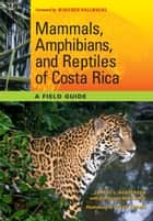 Mammals, Amphibians, and Reptiles of Costa Rica - A Field Guide ebook by Carrol L. Henderson, Steve Adams, Winifred Hallwachs