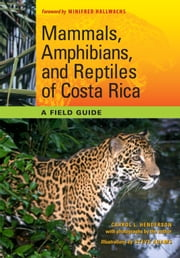 Mammals, Amphibians, and Reptiles of Costa Rica - A Field Guide ebook by Carrol L. Henderson,Steve Adams,Winifred Hallwachs