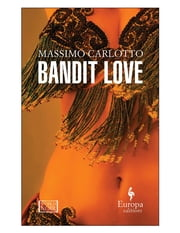 Bandit Love ebook by Massimo Carlotto,Antony Shugaar