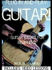 Plug In And Play: Guitar! ebook by Jack B. Fleming