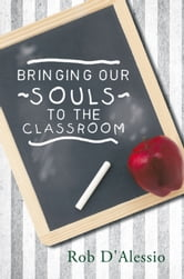 Bringing Our Souls to the Classroom ebook by Rob D'Alessio