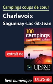 Campings coups de cœur Charlevoix Saguenay-Lac-St-Jean ebook by Kobo.Web.Store.Products.Fields.ContributorFieldViewModel