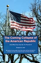 The Coming Collapse of the American Republic ebook by Robert Hall