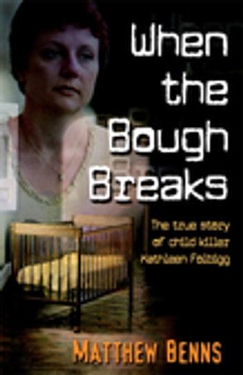 When The Bough Breaks - The True Story of Child Killer Kathleen Folbigg ebook by Matthew Benns