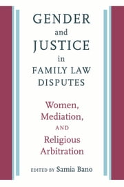 Gender and Justice in Family Law Disputes - Women, Mediation, and Religious Arbitration ebook by Samia Bano