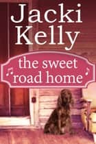 The Sweet Road Home ebook by Jacki Kelly