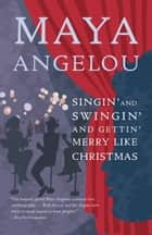 Singin' and Swingin' and Gettin' Merry Like Christmas ebook by Maya Angelou