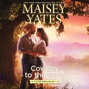 Cowboy to the Core audiobook by Maisey Yates
