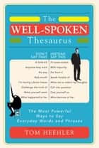 The Well-Spoken Thesaurus ebook by Tom Heehler