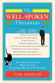 The Well-Spoken Thesaurus - The Most Powerful Ways to Say Everyday Words and Phrases ebook by Kobo.Web.Store.Products.Fields.ContributorFieldViewModel