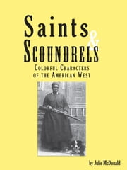 Saints & Scoundrels: Colorful Characters of the American West ebook by Julie McDonald