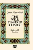 The Well-Tempered Clavier ebook by Johann Sebastian Bach