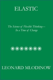 Elastic - The Science of Flexible Thinking--In a Time of Change ebook by Kobo.Web.Store.Products.Fields.ContributorFieldViewModel