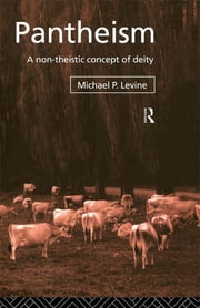 Pantheism - A Non-Theistic Concept of Deity ebook by Michael P. Levine