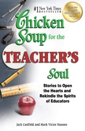 Chicken Soup for the Teacher's Soul - Stories to Open the Hearts and Rekindle the Spirits of Educators ebook by Jack Canfield,Mark Victor Hansen