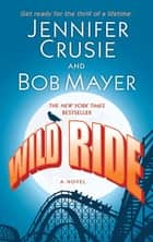 Wild Ride - A Novel ebook by Jennifer Crusie, Bob Mayer