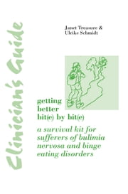 Clinician's Guide: Getting Better Bit(e) by Bit(e) - A Survival Kit for Sufferers of Bulimia Nervosa and Binge Eating Disorders ebook by Janet Treasure,Ulrike Schmidt