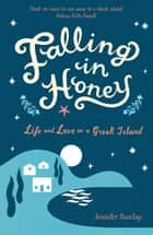 Falling in Honey: Life and Love on a Greek Island ebook by Jennifer Barclay