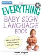 The Everything Baby Sign Language Book - Get an early start communicating with your baby! ebook by Teresa R Simpson