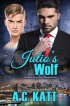 Julio's Wolf ebook by A.C. Katt