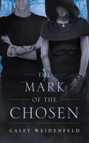 The Mark of the Chosen ekitaplar by Casey Weidenfeld
