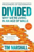 Divided - Why We're Living in an Age of Walls ebook by Tim Marshall