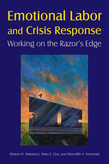 Emotional Labor and Crisis Response: Working on the Razor's Edge - Working on the Razor's Edge ebook by Sharon H. Mastracci,Mary E. Guy,Meredith A. Newman